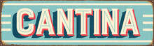 Vintage Style Vector Metal Sign - CANTINA - Grunge Effects Can Be Easily Removed For A Brand New, Clean Design