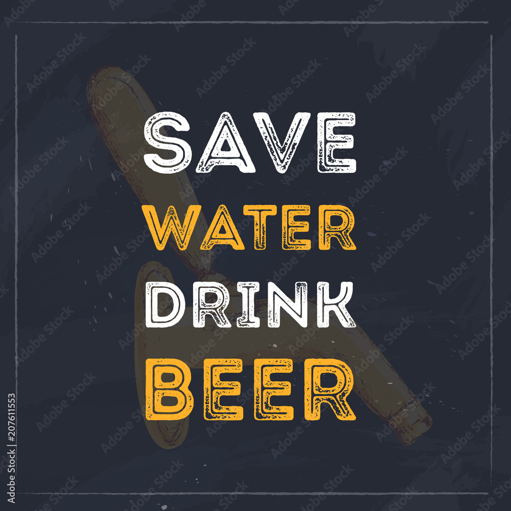 Fotografie Obraz Save water drink beer typography quote for