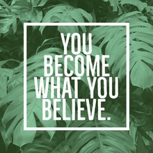 "Inspirational Motivational Quote ""you Become What You Believe."" On Green Leafs Background."