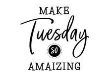 Make Tuesday Amaizing Lettering