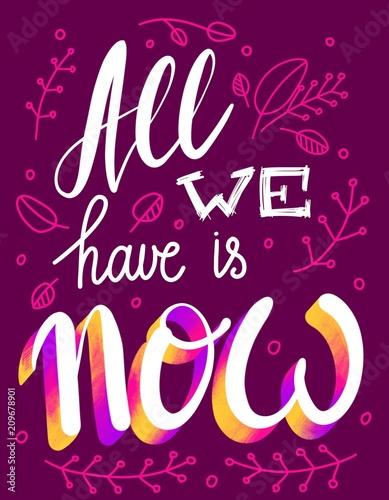 """""""All We Have is Now"""" Fraza motywacyjna. Ręcznie rysowane napis graficzny nowoczesny ilustracja do plakatów, banery i karty"""