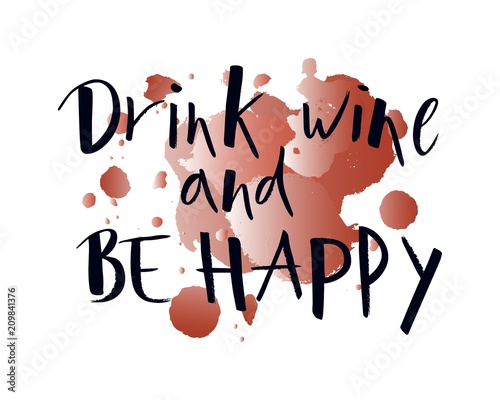 Staande foto Positive Typography Hand lettering Drink wine and Be happy on watercolor spot. Modern brush calligraphy.