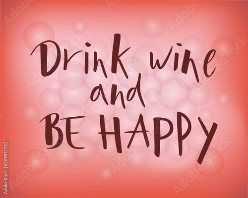 Staande foto Positive Typography Hand lettering Drink wine and Be happy red color with bokeh. Modern brush calligraphy.