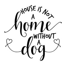 House Is Not A Home Without A ...