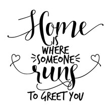 Home Is Where Someone Runs To Greet You. - Funny Hand Drawn Vector Saying.