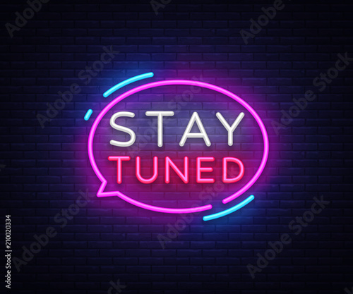 In de dag Positive Typography Stay Tuned neon signs vector. Stay Tuned Design template neon sign, light banner, neon signboard, nightly bright advertising, light inscription. Vector illustration