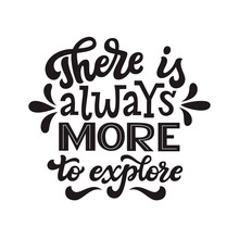 There Is Always More To Explore