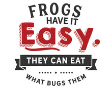 Frogs Have It Easy, They Can E...