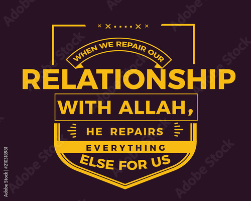 Photo When we repair our relationship with Allah, He repairs everything else for us