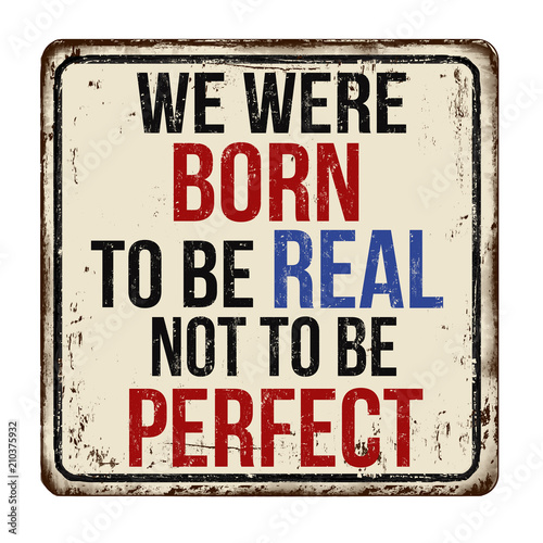We were born to be real not to be perfect vintage rusty metal sign Canvas Print