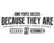Some People Succeed Because Th...