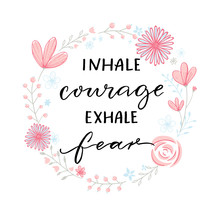 Inhale Courage Exhale Fear. In...