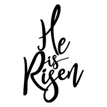 He Is Risen - Hand Written Vector Calligraphy Lettering Text Christianity Quote For Design. Typography Poster.