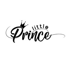 Little Prince - Vector Illustration Of Little Prince, Text For Boys Clothes. Royal Badge,tag,icon. Inspirational Quote Card,invitation,banner.Kids Calligraphy Background. Lettering Typography Poster