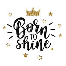 Vector Illustration Of A Slogan Born To Shine