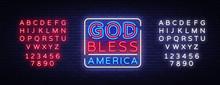 God Bless America Neon Vector Sign. USA Symbol Banner Light, Bright Night Illustration. Vector Illustration. Editing Text Neon Sign