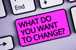 canvas print picture - Handwriting text What Do You Want To Change Question. Concept meaning Strategy Planning Decision Objective Keyboard purple key Intention create text computer message paper essay.
