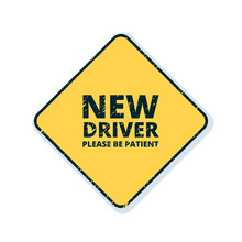 New Driver Please Be Patient S...