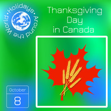 Thanksgiving Day In Canada. 8 October. Maple Leaf And A Bunch Of Wheat, Name Of The Holiday. Calendar. Holidays Around The World. Event Of Each Day. Green Blur Background - Name, Date, Illustration.