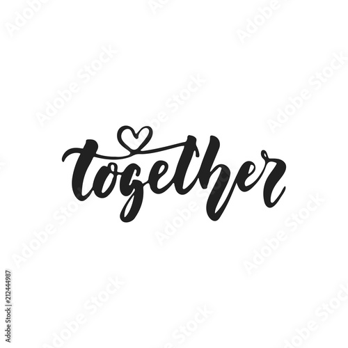 Fotografie, Obraz  Together - hand drawn wedding romantic lettering phrase isolated on the white background