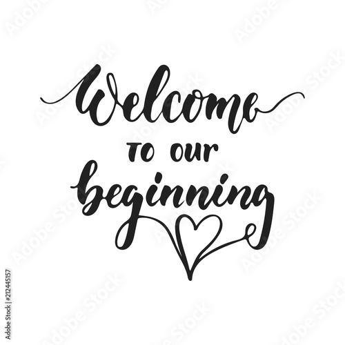 Fototapeta  Welcome to our beginning - hand drawn wedding romantic lettering phrase isolated on the white background