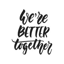 We Are Better Together - Hand Drawn Wedding Romantic Lettering Phrase Isolated On The White Background. Fun Brush Ink Vector Calligraphy Quote For Invitations, Greeting Cards Design, Photo Overlays.