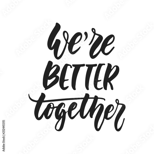 Fotografia We are better together - hand drawn wedding romantic lettering phrase isolated on the white background