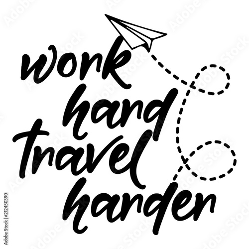 Work hard travel harder - Motivational quotes  Hand painted