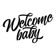 Welcome Baby - Vector Illustration, Background. Fun Quote Hipster Design Logo Or Label. Hand Lettering Inspirational Typography Poster, Banner. Good For Scrap Booking, Posters, Textiles, Gifts, Sets.