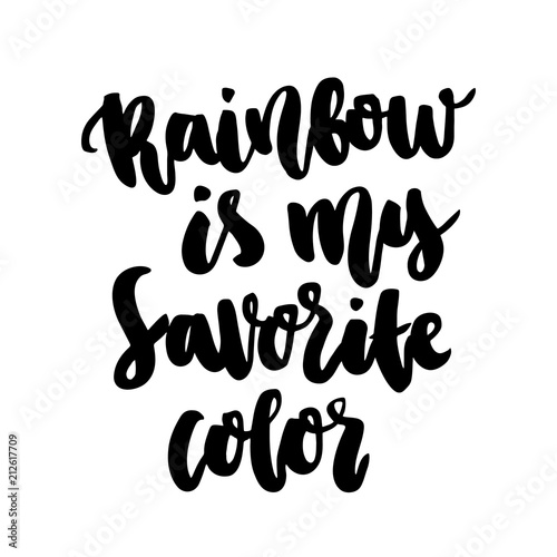 the hand drawing ink quote rainbow is my favorite color in a