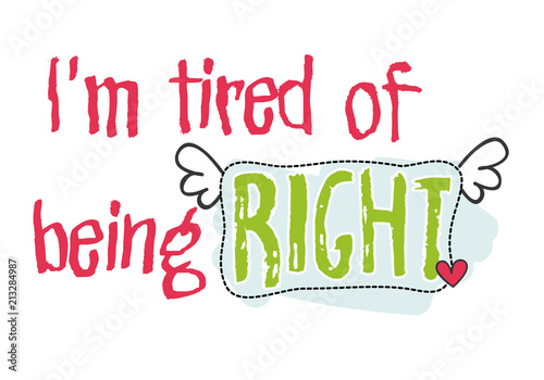 Im Tired Of Being Right Funny Quote Typographic Sentence Vector
