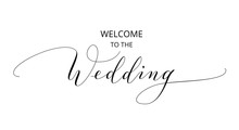 Welcome To The Wedding Text, Hand Written Custom Calligraphy Isolated On White.