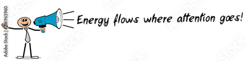 Foto  Energy flows where attention goes!