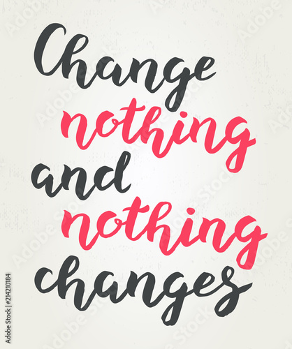 Fotomural  Hand drawn Change nothing and nothing changes typography lettering poster backgr