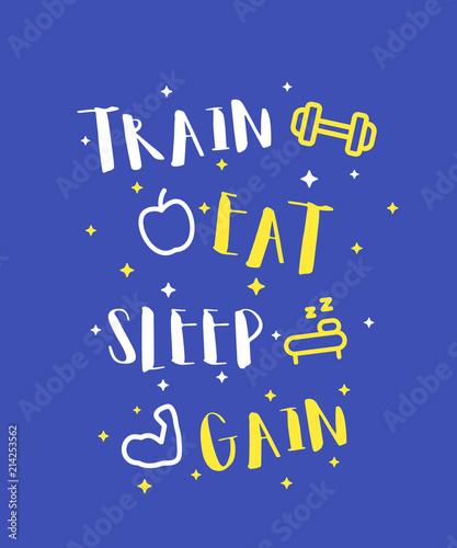 Train, eat, sleep, gain, vector poster, print © nexusby