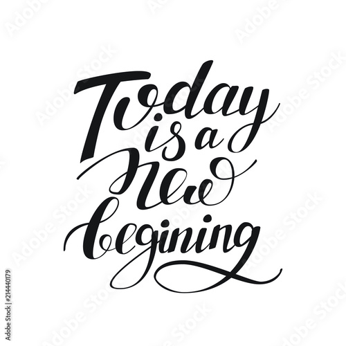 today is a new beginning black and white hand written lettering positive quote, calligraphy poster, typography vector illustration