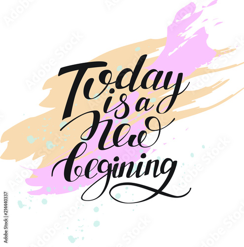 Staande foto Positive Typography today is a new beginning isolated hand written lettering positive quote, artistic background with stroke texture, calligraphy poster, typography vector illustration