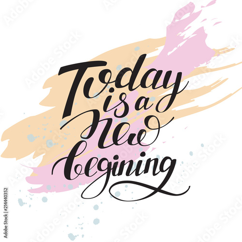 Staande foto Positive Typography today is a new beginning isolated hand written lettering positive quote, artistic background with stroke texture, calligraphy poster, typography illustration