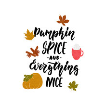 Pumpkin Spice And Everything Nice - Hand Drawn Cozy Autumn Seasons Holiday Lettering Phrase And Hugge Doodles Leaves, Latte Cup, Pumpkin, Cinnamon And Star Anise. Fun Brush Vector Illustration Design.