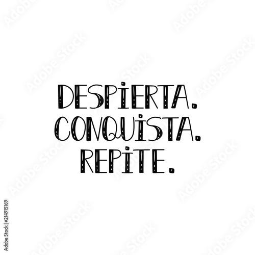 text in Spanish: Wake up. conquest. repeat. calligraphy vector illustration. Despierta. conquista. repite