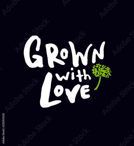 Grown with love.