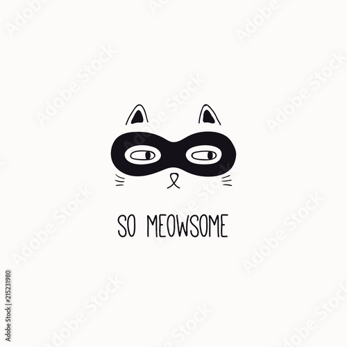 Montage in der Fensternische Abbildungen Hand drawn black and white vector illustration of a cute funny cat face in a super hero mask, with quote So meowsome. Isolated objects. Line drawing. Design concept for poster, t-shirt print.