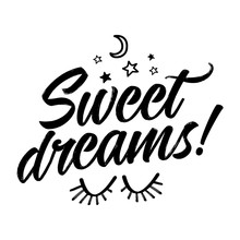 Sweet Dreams! - Funny Saying In Isolated Vector Eps 10. Lettering Poster Or T-shirt Textile Graphic Design. / Handwritten Room Decoration With Moon, Stars And Closed Eyes.