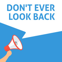 DON'T EVER LOOK BACK Announcement. Hand Holding Megaphone With Speech Bubble. Flat Illustration