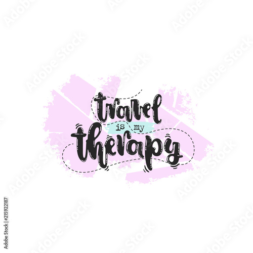 Staande foto Positive Typography Vector hand drawn illustration. Phrases Travel is my therapy lettering. Idea for poster, postcard.