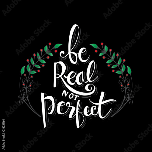 Be real not perfect hand lettering. Inspirational quote  © Handini_Atmodiwiryo