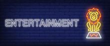 Entertainment Neon Style Banner. Text And Circus Lion On Brick Background. Night Bright Advertisement. Can Be Used For Signs, Posters, Billboards