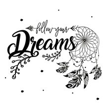 Boho Style, Hand Drawn Lettering- Follow Your Dreams, Ethnic  Print Design.