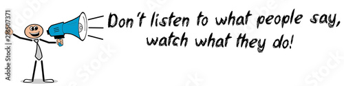 Photo Don´t listen to what people say, watch what they do!