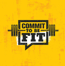 Commit To Be Fit. Inspiring Workout And Fitness Gym Motivation Quote Illustration Sign. Creative Strong Sport Vector